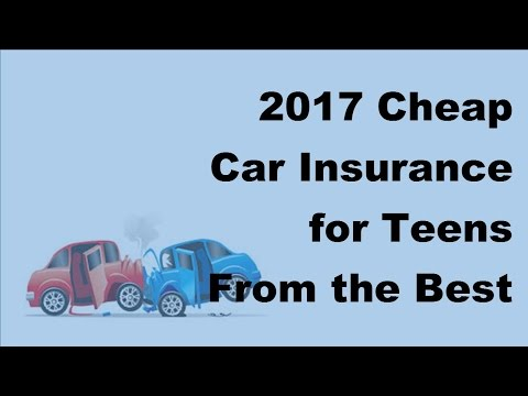 2017 Cheap Car Insurance for Teens  - From the Best Car Insurance Companies
