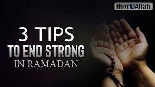 3 Tips To End Strong In Ramadan