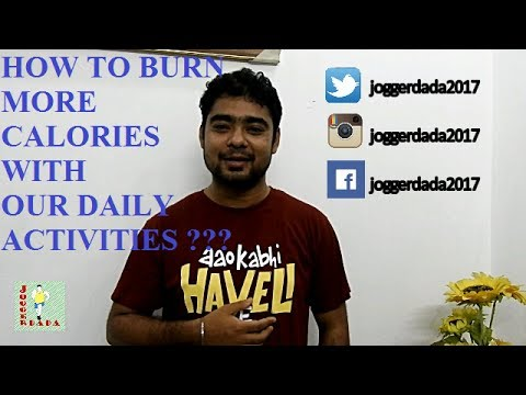 HOW TO BURN MORE CALORIES with DAILY ACTIVITIES ???