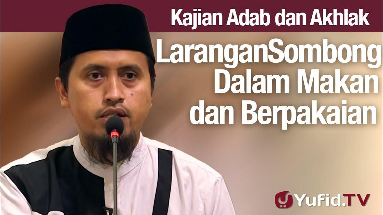 Kajian Akhlak #93: Larangan Sombong Dalam Makan Minum & Berpakaian - Ustadz Abdullah Zaen, MA