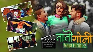 BEHIND THE SCENE : MAYA BIRANI-2 : TAATO GOLI ► Mahesh Kafle Ft. Melina Rai   Nischal \u0026 Swastima