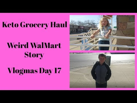 keto day 145 | Keto Grocery Haul | Weird Walmart Story | Vlogmas Day 17
