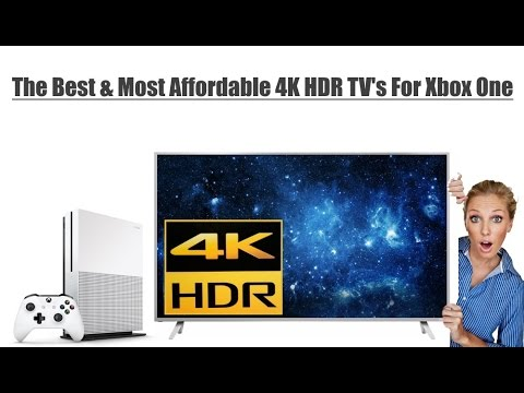 The Best & Most Affordable 4K HDR TV's For The Xbox One S
