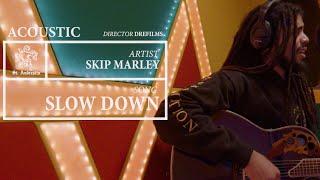 Slow Down (Acoustic) - Skip Marley
