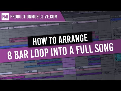 How To Arrange An 8 Bar Loop Into A Full Song In Ableton - Arrangement, Structure, Transitions