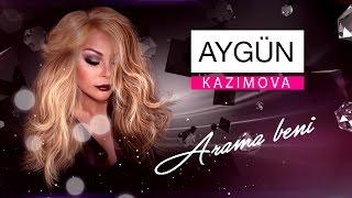 Rəsmi YouTube kanalıma abunə olmaq üçün sadəcə bir klik yetər: http://bit.ly/aygun-subs  Aygün Kazımova - Arama Beni (Official Video Music)  Söz/Mus: Altan Çetin  Aranj: Ramin