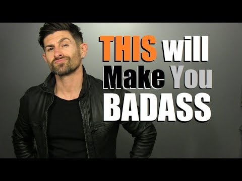 6 Things EVERY Guy Needs To Be A BADASS!
