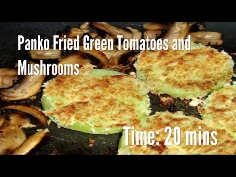 Panko Fried Green Tomatoes and Mushrooms Recipe