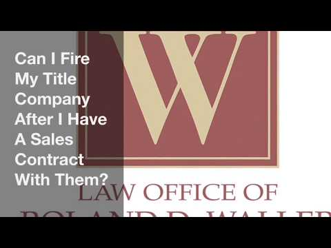 Can I Fire My Title Company After I Have A Sales Contract With Them?