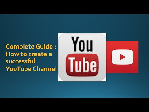 How to create a Youtube Channel 2016 : A complete Guide