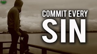 You Can Commit Every Sin ...