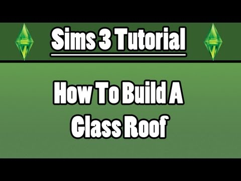 Sims 3 - How To Build A Glass Roof