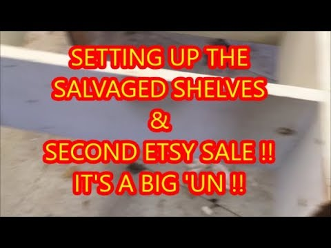 SETTING UP THE SALVAGED SHELVES & SECOND ETSY SALE!!