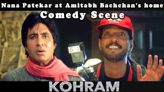 Nana Patekar at Amitabh Bachchan's home Comedy Scene | Kohram Movie