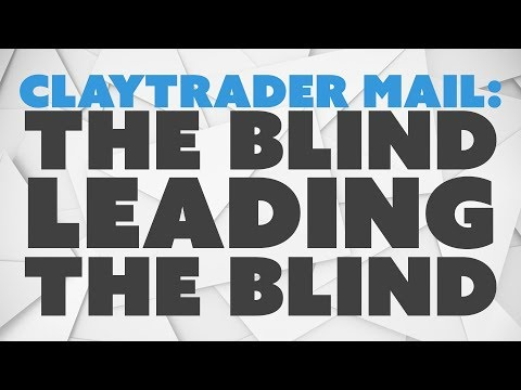 ClayTrader Mail: The Blind Leading the Blind