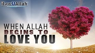 When Allah Begins To Love You | Bilal Assad
