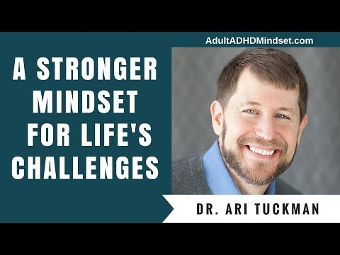 ADHD Webinar: A Stronger Mindset for Life's Challenges with Dr. Ari Tuckman
