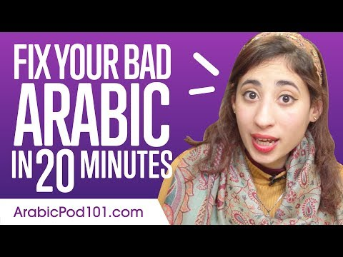 Fix Your Bad Arabic in 20 minutes