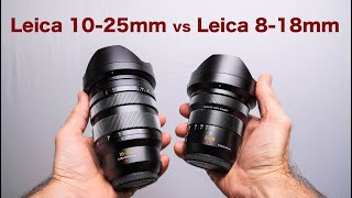 Leica 10-25mm vs Leica 8-18mm –which one to get?