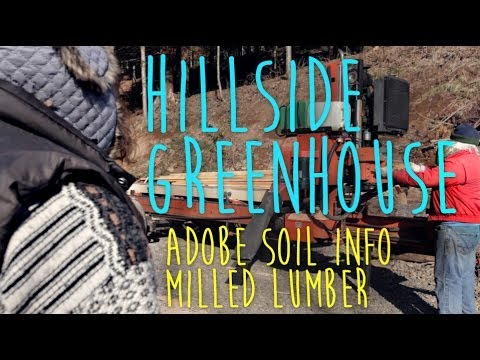 Hillside Greenhouse Part 1 - Building with Adobe and Lumber Milling