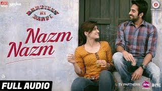 Nazm Nazm - Full Audio | Bareilly Ki Barfi | Kriti Sanon, Ayushmann Khurrana & Rajkummar Rao | Arko
