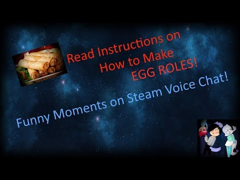Instructions on how to make Egg Roles! ft. Sabrzz & Bella | Steam Group Voice Chat
