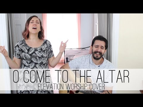 O Come to the Altar - Elevation Worship Cover