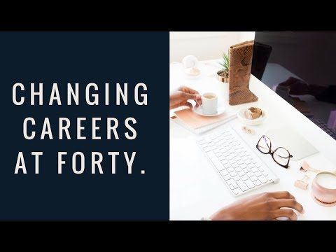 Career Change at 40 - Here's How to Make it Happen