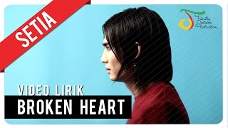 SETIA - BROKEN HEART | Video Lirik