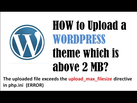 How to Upload wordpress theme which is more than 2MB | upload_max_filesize directive in php.ini.