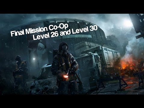 The Division - Final Mission Co-Op / Level 26 and Level 30
