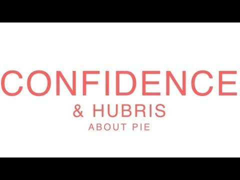 Confidence And Hubris About Making Pie