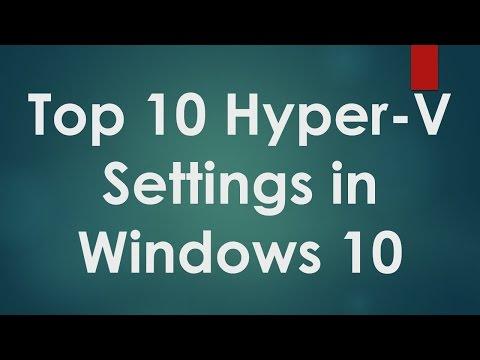 Hyper V Tutorials - 2 - Top 10 Hyper V Configurations in Windows 10