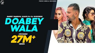 Doabey Wala | Garry Sandhu | Kaur B | Ikwinder | Dj Goddess | Latest Punjabi Songs 2019