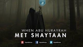 When Abu Hurayrah Met Shaytaan - Muiz Bukhary
