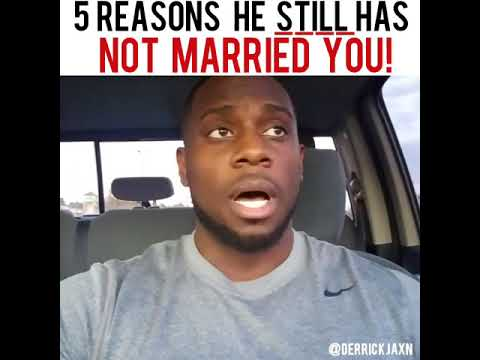 5 REASONS HE STILL HAS NOT MARRIED YOU!