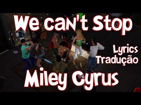Miley Cyrus - We Can't Stop (Gamers) - Lyrics\Tradução\Letra
