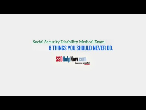 Social Security Disability Medical Exam: 6 Things You Should Never Do