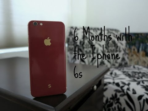 6 Months with the Iphone 6s