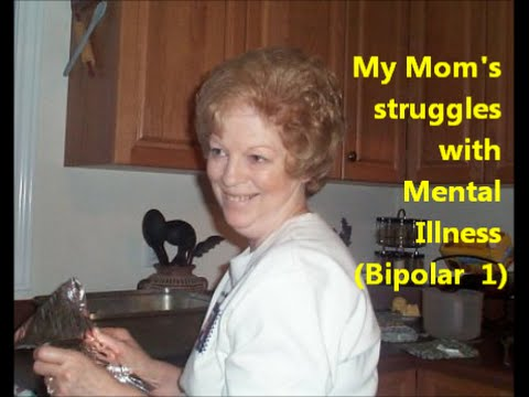 My Mom's struggles with Mental Illness Bipolar 1