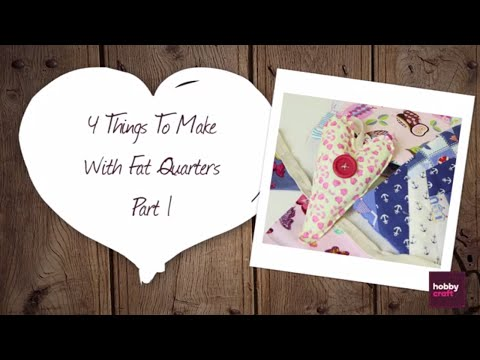 4 Things to Make with Fat Quarters - Part 1   Hobbycraft