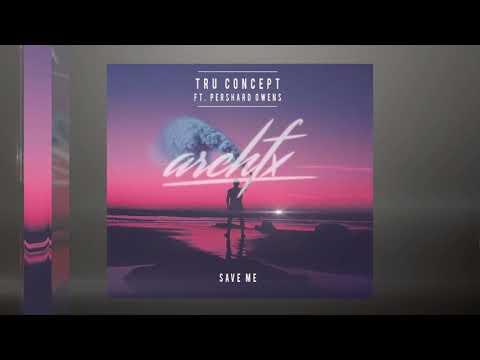 TRU Concept - Save Me (ft. Pershard Owens) ( Arch FX REMIX )