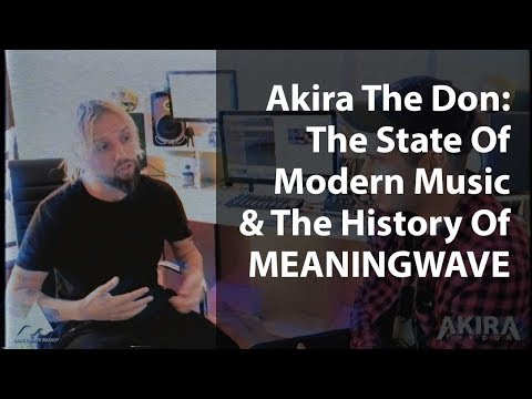 Akira The Don: The State Of Modern Music & The History Of Meaningwave