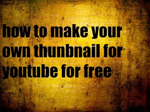 how to: make your own thunbnail for free in pc or mac