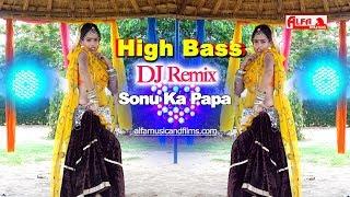 High Bass | DJ REMIX | Sonu Ki Papa | Rajasthani DJ Song 2019 | New Marwadi DJ Song 2019