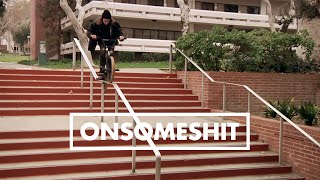 "BMX - ONSOMESHIT ""ON EVERYTHING"" BRANDON BEGIN"