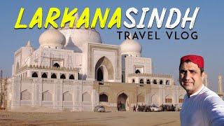 Larkana Sindh Pakistan Travel VLOG (Urdu)
