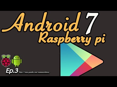 New Android 7.1.2 on Raspberry pi 3 - (EP3) Install Google Play Store