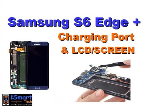 how to replace the charging port and the lcd screen on samsung galaxy s6 edge plus