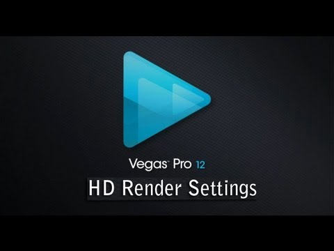 Sony Vegas Basics: Sony Vegas Pro 12 HD Render Settings